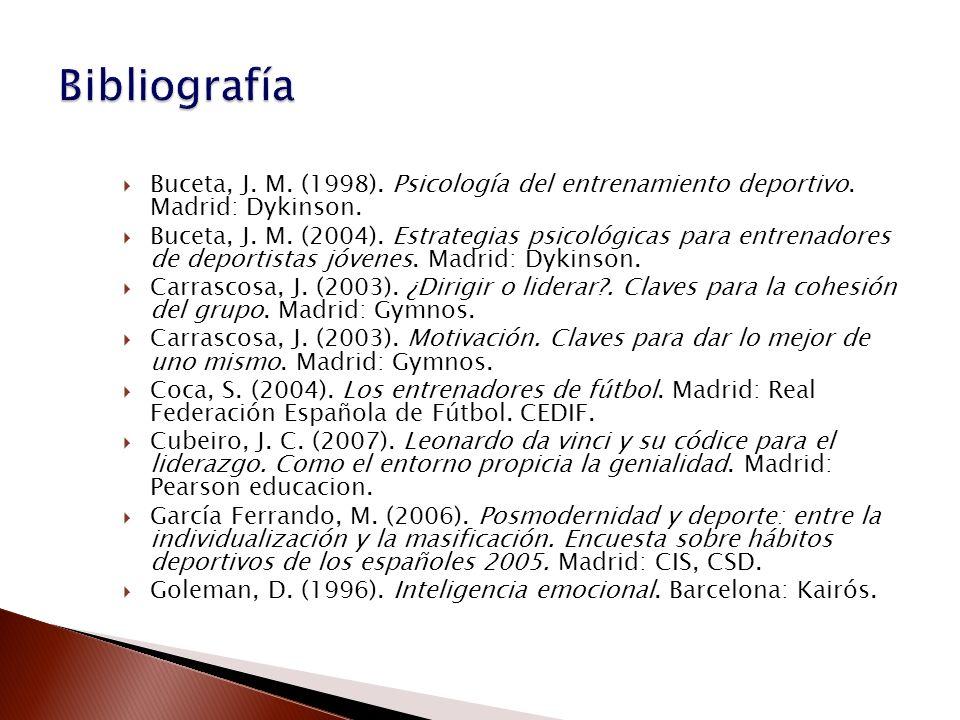 BibliografíaBuceta, J. M. (1998). Psicología del entrenamiento deportivo. Madrid: Dykinson.