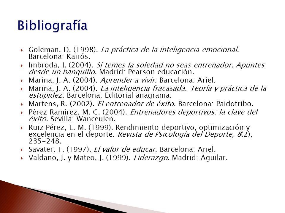 BibliografíaGoleman, D. (1998). La práctica de la inteligencia emocional. Barcelona: Kairós.