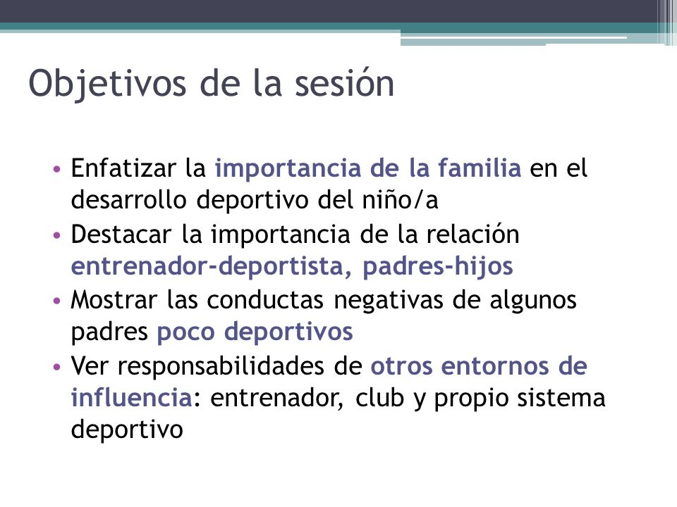 Objetivos de la sesiónEnfatizar la importancia de la familia en el desarrollo deportivo del niño/a.
