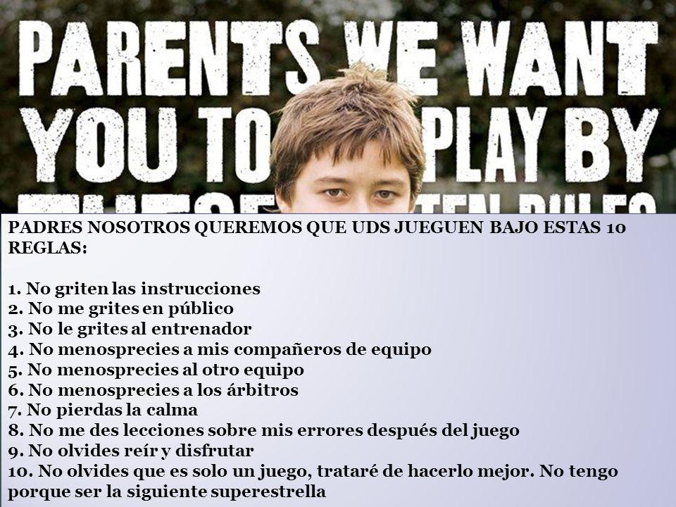 PADRES NOSOTROS QUEREMOS QUE UDS JUEGUEN BAJO ESTAS 10 REGLAS: