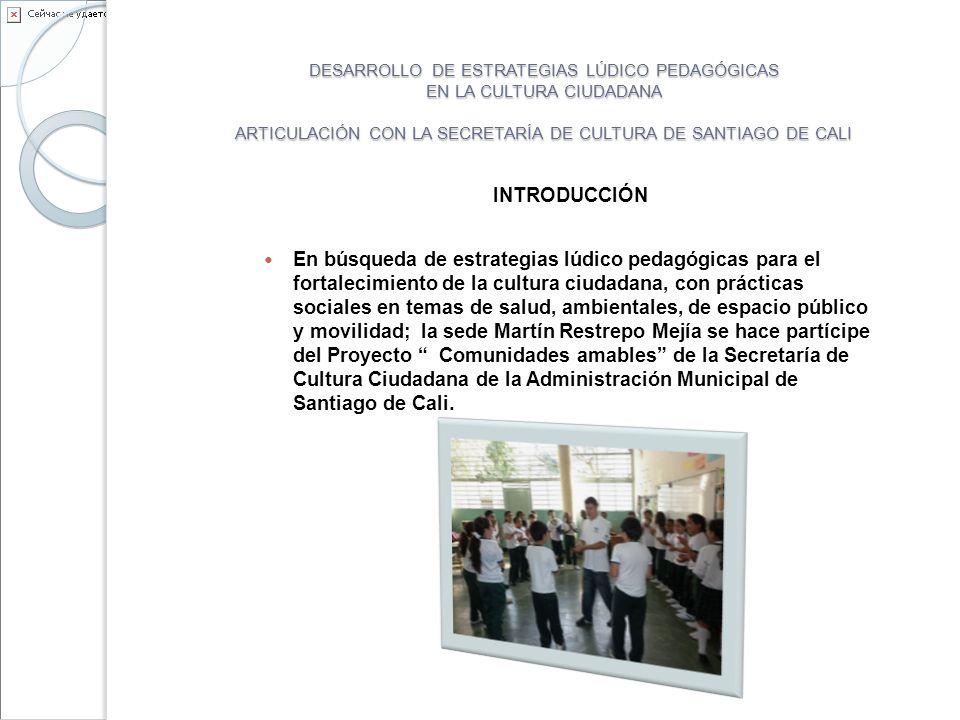 DESARROLLO DE ESTRATEGIAS LÚDICO PEDAGÓGICAS EN LA CULTURA CIUDADANA ARTICULACIÓN CON LA SECRETARÍA DE CULTURA DE SANTIAGO DE CALI
