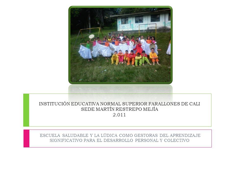INSTITUCIÓN EDUCATIVA NORMAL SUPERIOR FARALLONES DE CALI SEDE MARTÍN RESTREPO MEJÍA 2.011