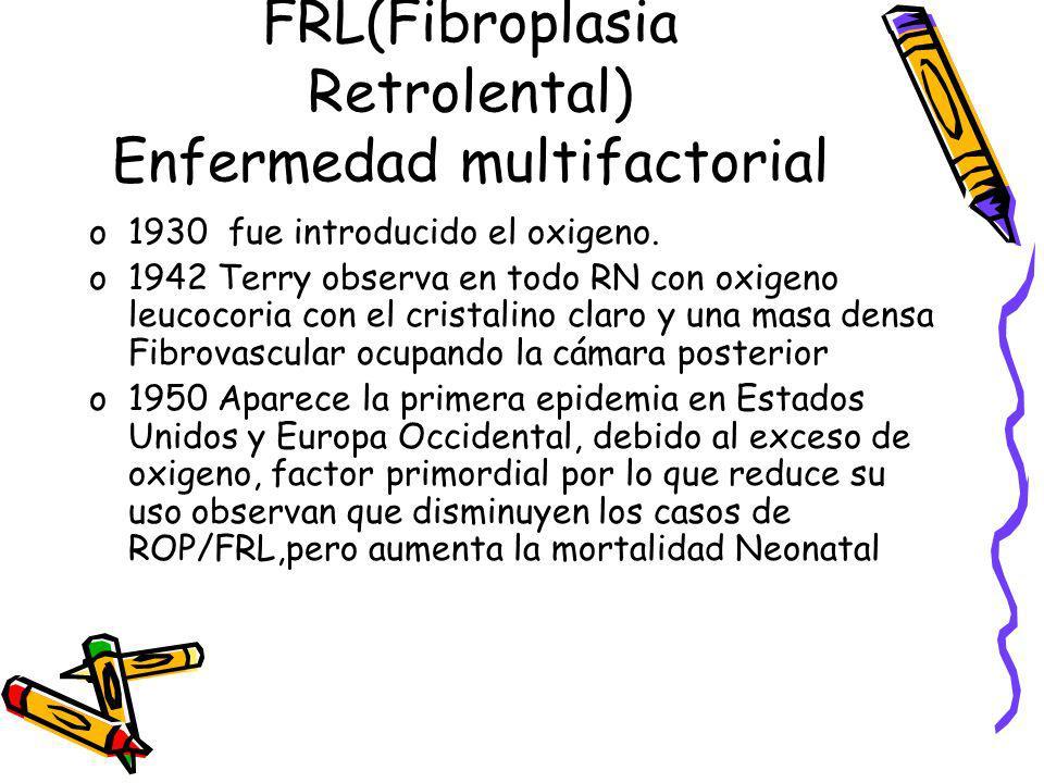 FRL(Fibroplasia Retrolental) Enfermedad multifactorial