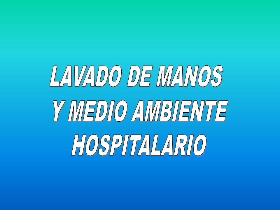LAVADO DE MANOS Y MEDIO AMBIENTE HOSPITALARIO