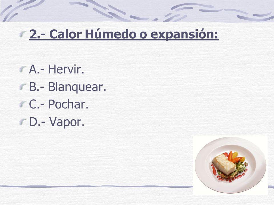 2.- Calor Húmedo o expansión: