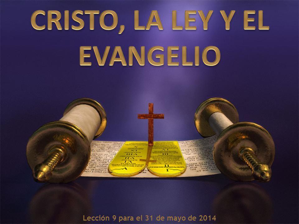 CRISTO, LA LEY Y EL EVANGELIO Lección 9 para el 31 de mayo de 2014