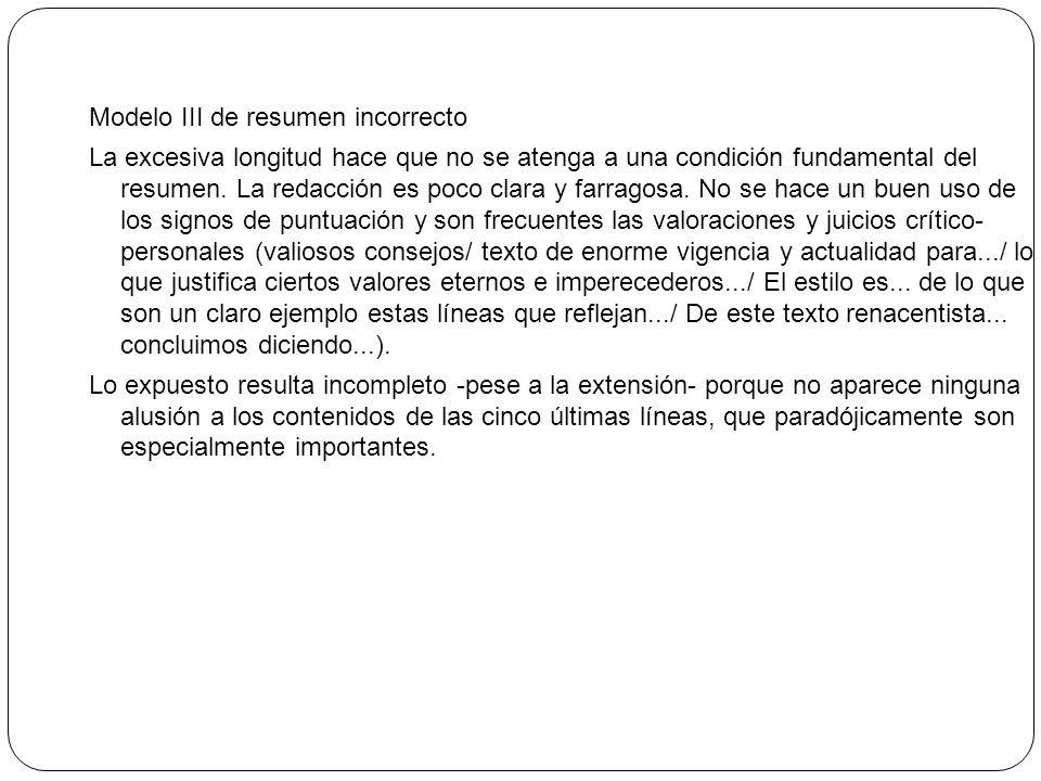 Modelo III de resumen incorrecto La excesiva longitud hace que no se atenga a una condición fundamental del resumen.