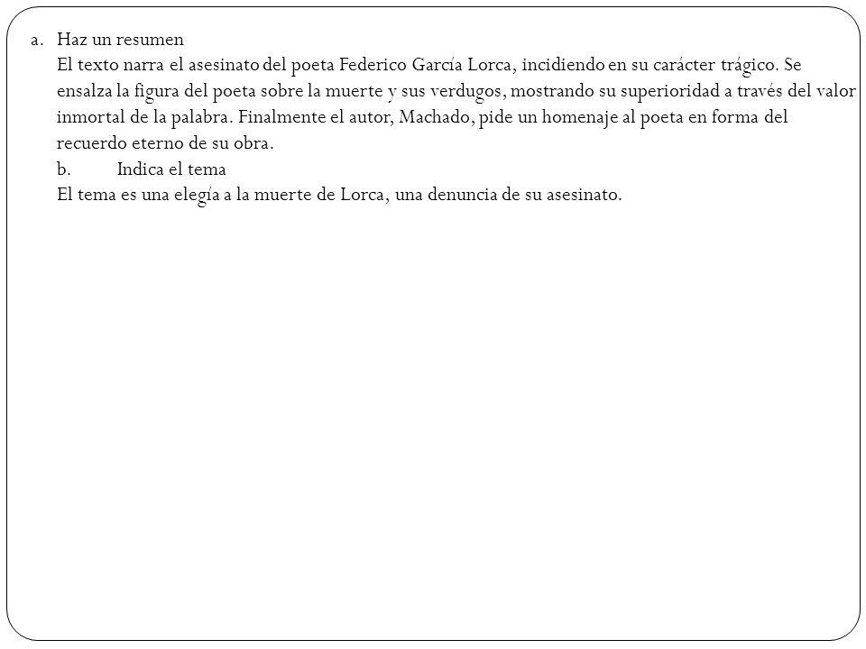 a. Haz un resumen El texto narra el asesinato del poeta Federico García Lorca, incidiendo en su carácter trágico.