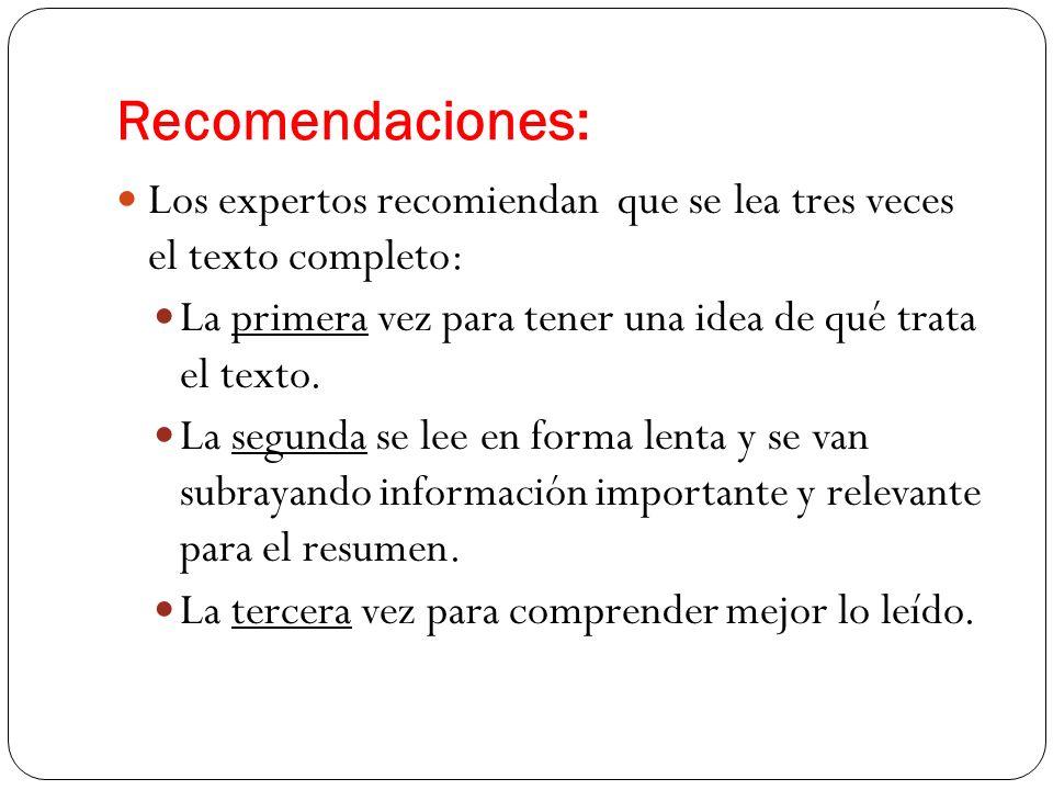 Recomendaciones: Los expertos recomiendan que se lea tres veces el texto completo: La primera vez para tener una idea de qué trata el texto.