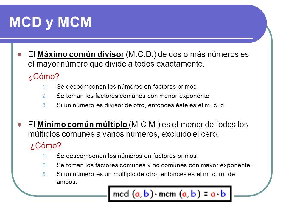 MCD y MCM El Máximo común divisor (M.C.D.) de dos o más números es el mayor número que divide a todos exactamente.