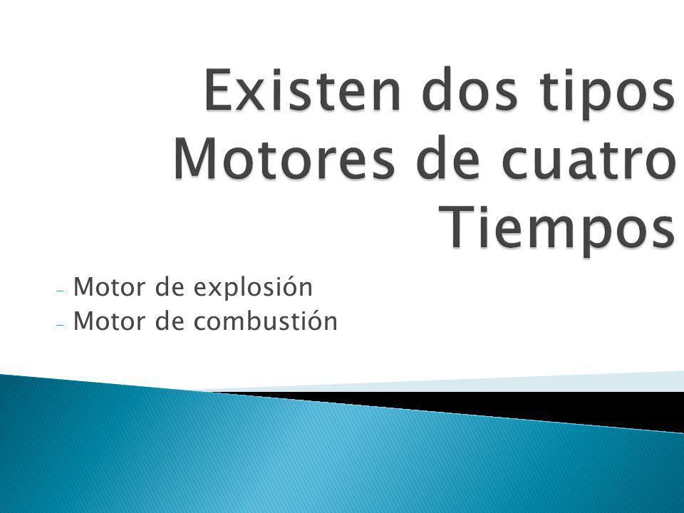 Existen dos tipos Motores de cuatro Tiempos