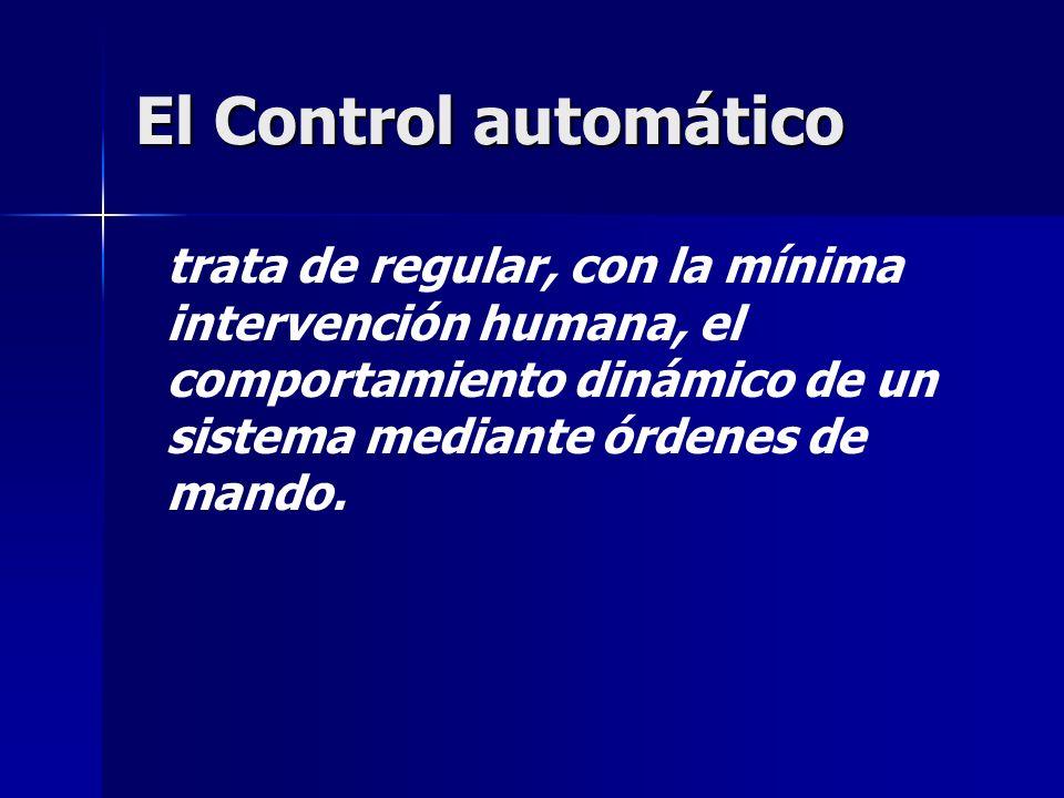 El Control automáticotrata de regular, con la mínima intervención humana, el comportamiento dinámico de un sistema mediante órdenes de mando.