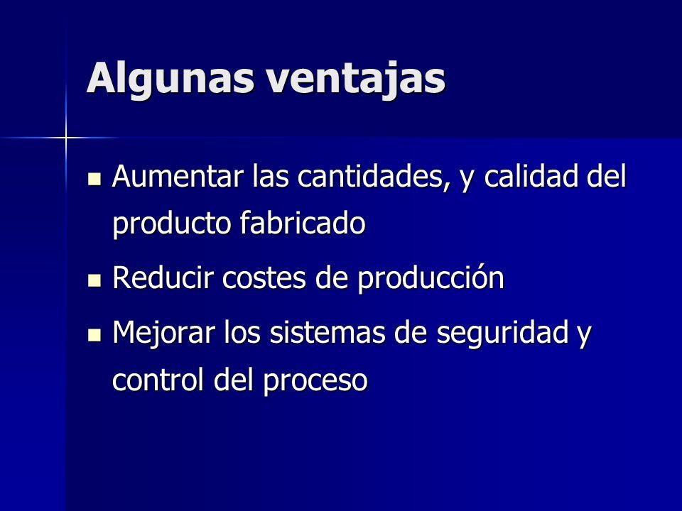 Algunas ventajasAumentar las cantidades, y calidad del producto fabricado. Reducir costes de producción.