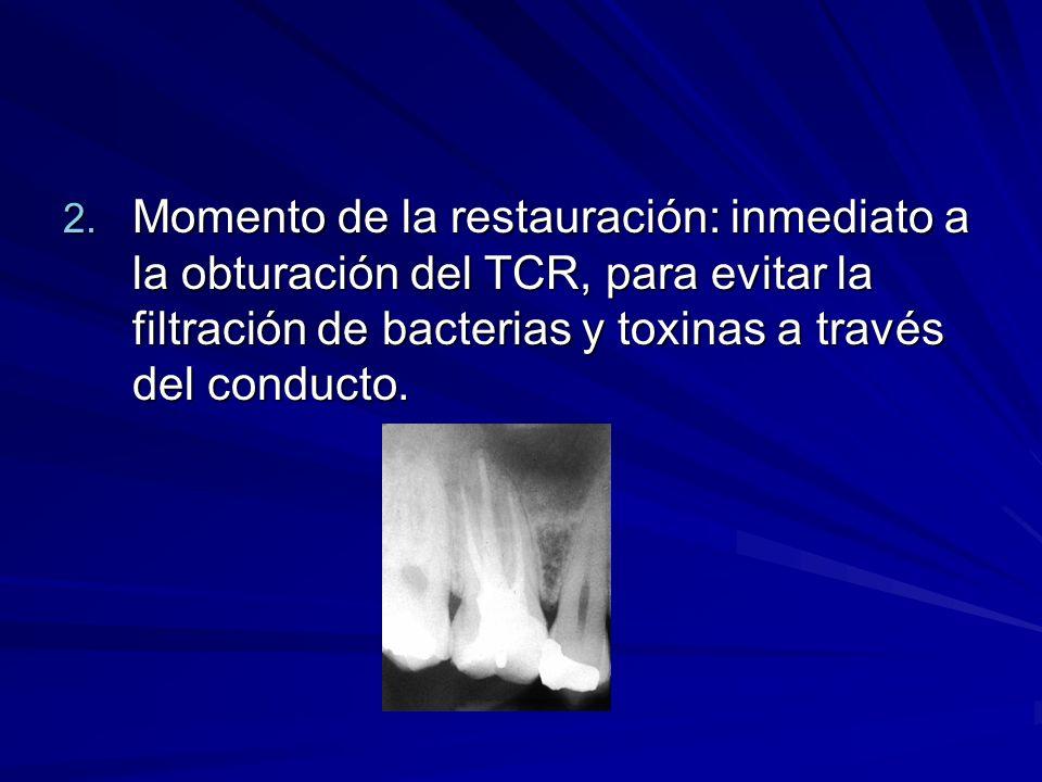 Momento de la restauración: inmediato a la obturación del TCR, para evitar la filtración de bacterias y toxinas a través del conducto.