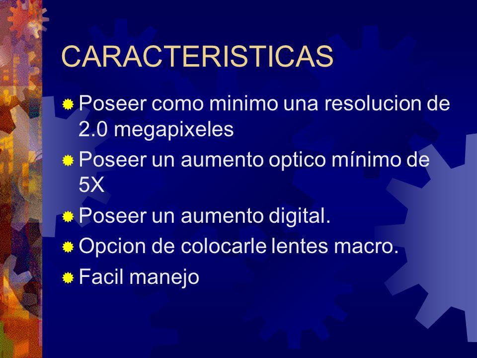 CARACTERISTICAS Poseer como minimo una resolucion de 2.0 megapixeles