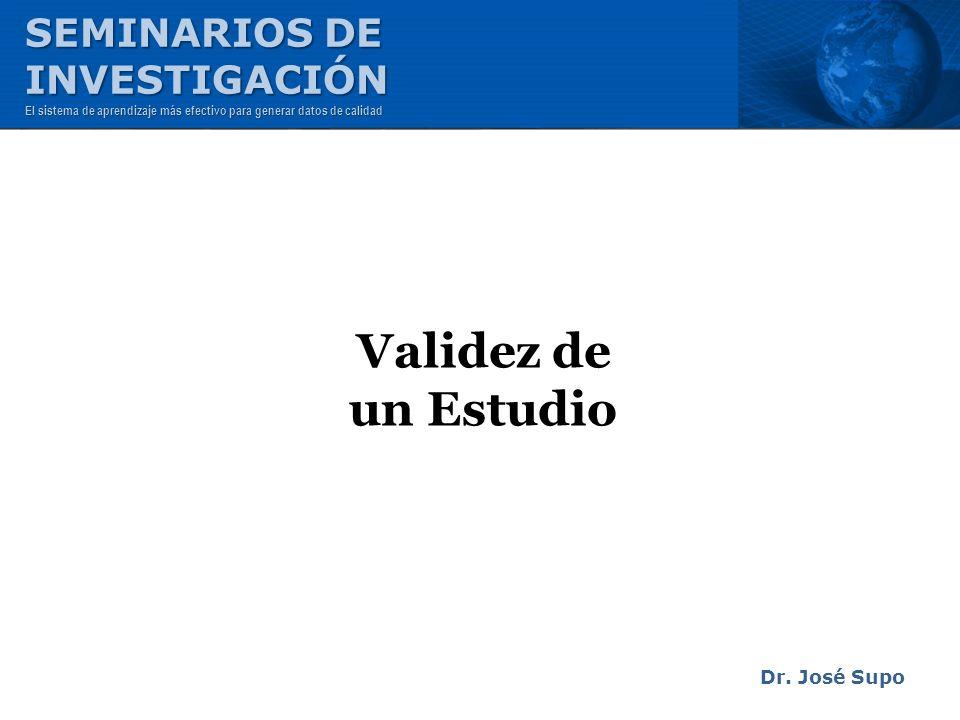 Validez de un Estudio SEMINARIOS DE INVESTIGACIÓN Dr. José Supo