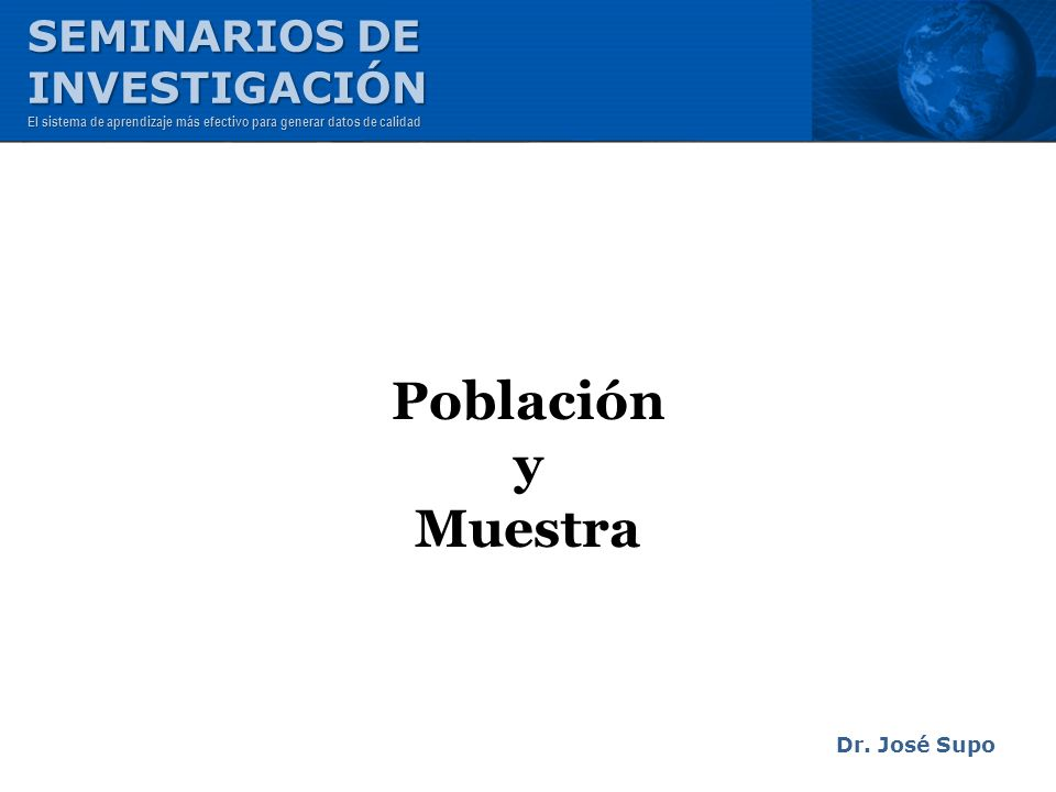 Población y Muestra SEMINARIOS DE INVESTIGACIÓN Dr. José Supo