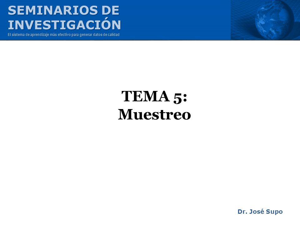 TEMA 5: Muestreo SEMINARIOS DE INVESTIGACIÓN Dr. José Supo