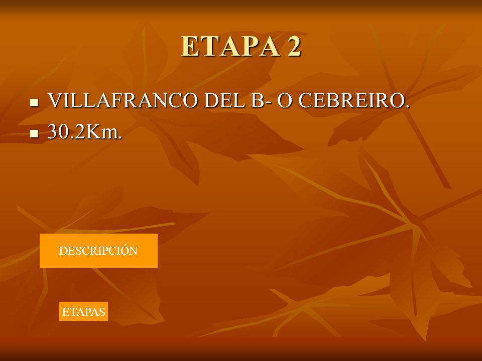 ETAPA 2 VILLAFRANCO DEL B- O CEBREIRO. 30.2Km. DESCRIPCIÓN ETAPAS