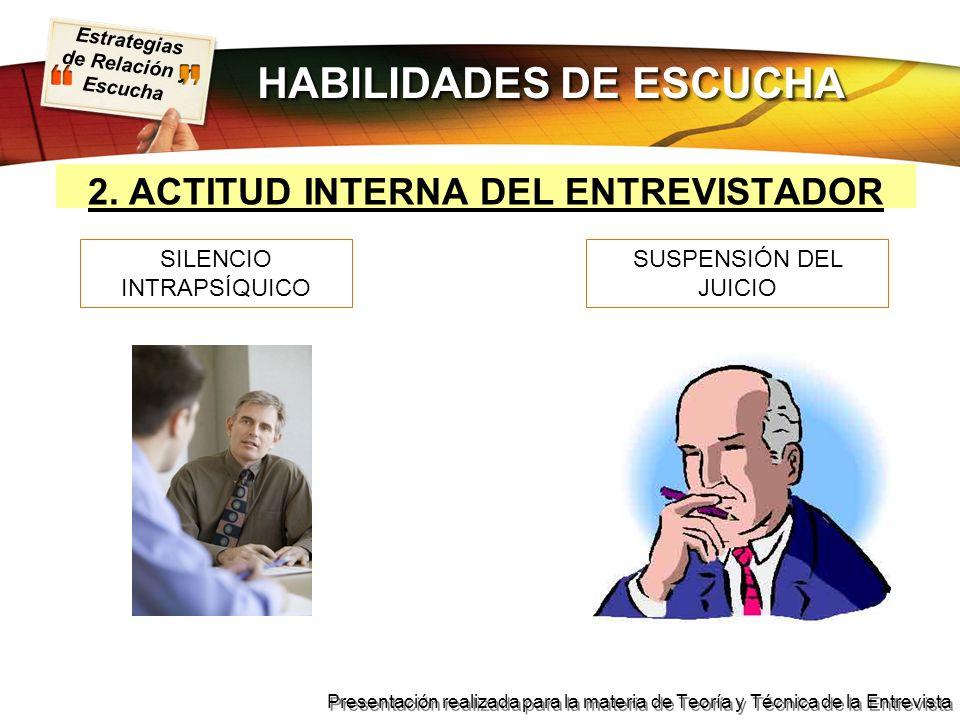 HABILIDADES DE ESCUCHA 2. ACTITUD INTERNA DEL ENTREVISTADOR