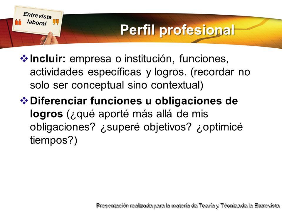 Perfil profesional Incluir: empresa o institución, funciones, actividades específicas y logros. (recordar no solo ser conceptual sino contextual)