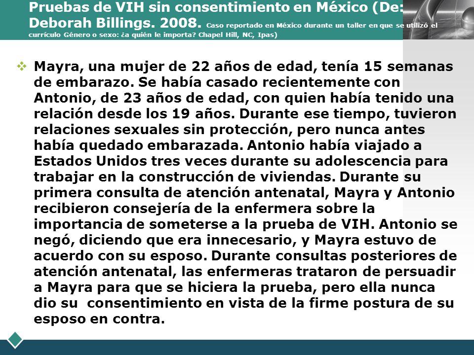 Pruebas de VIH sin consentimiento en México (De: Deborah Billings. 2008. Caso reportado en México durante un taller en que se utilizó el currículo Género o sexo: ¿a quién le importa Chapel Hill, NC, Ipas)
