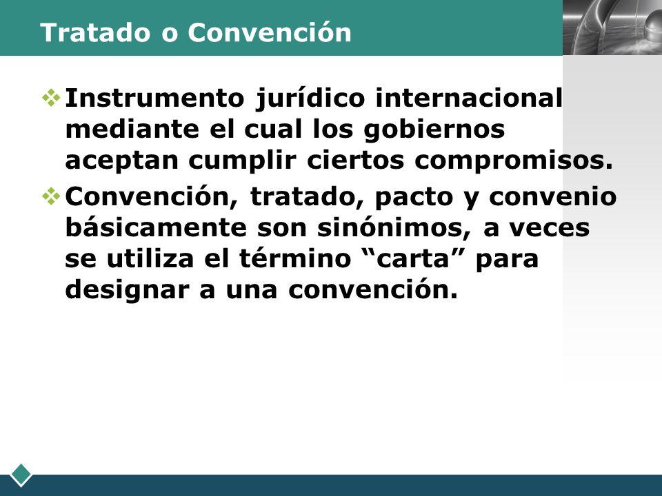 Tratado o Convención Instrumento jurídico internacional mediante el cual los gobiernos aceptan cumplir ciertos compromisos.