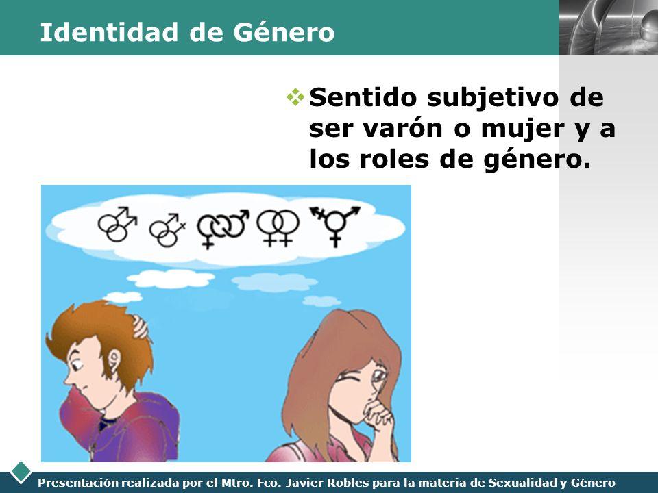 Identidad de Género Sentido subjetivo de ser varón o mujer y a los roles de género.
