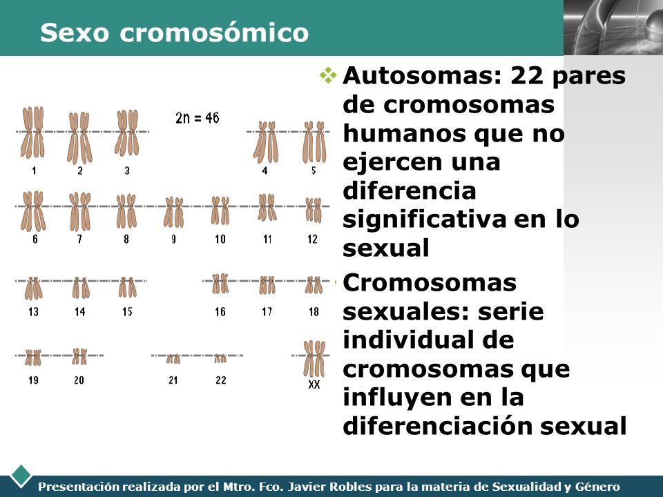 Sexo cromosómico Autosomas: 22 pares de cromosomas humanos que no ejercen una diferencia significativa en lo sexual.