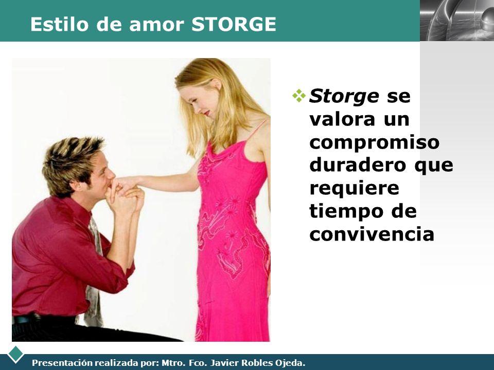 Estilo de amor STORGE Storge se valora un compromiso duradero que requiere tiempo de convivencia