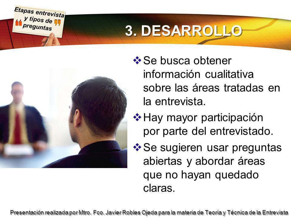 3. DESARROLLO Se busca obtener información cualitativa sobre las áreas tratadas en la entrevista.