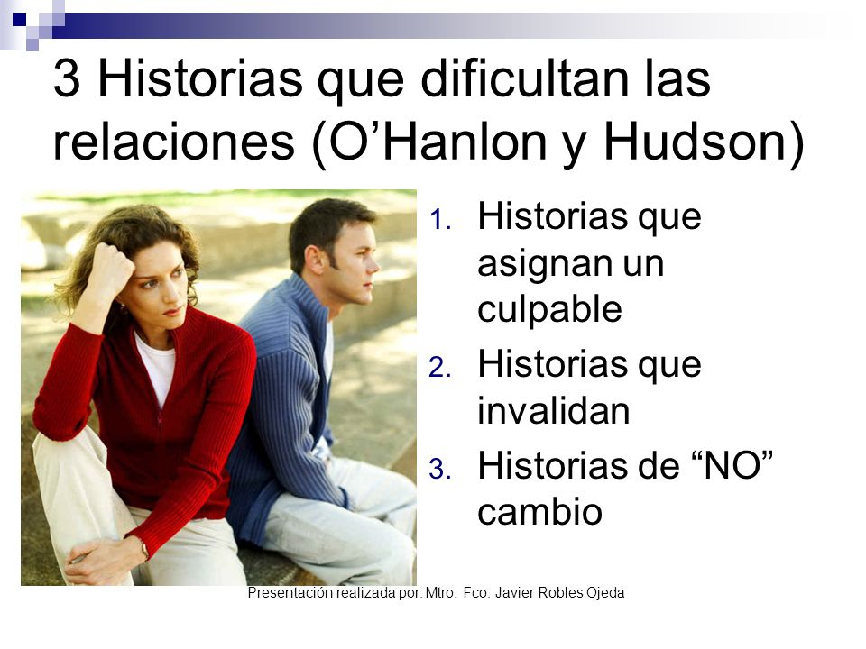 3 Historias que dificultan las relaciones (O'Hanlon y Hudson)