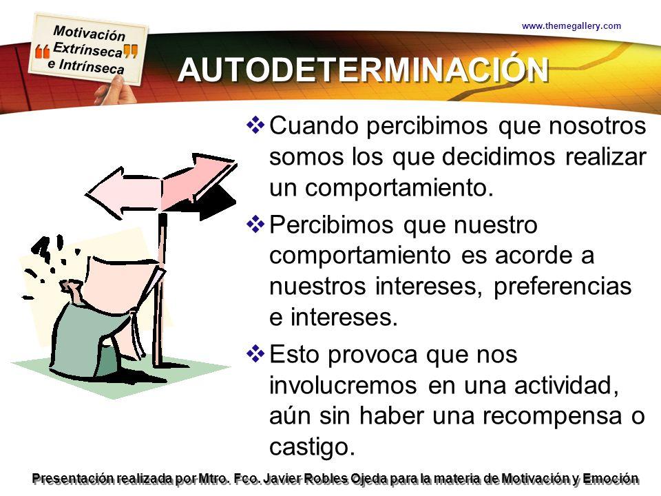 www.themegallery.com AUTODETERMINACIÓN. Cuando percibimos que nosotros somos los que decidimos realizar un comportamiento.