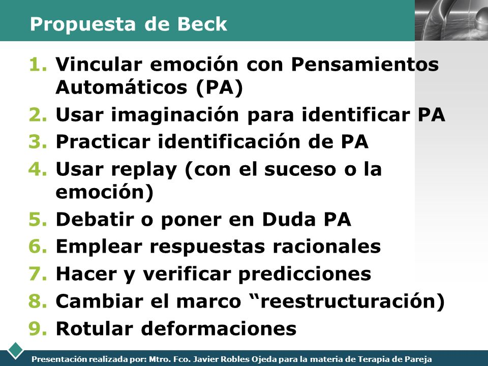 Propuesta de Beck Vincular emoción con Pensamientos Automáticos (PA) Usar imaginación para identificar PA.