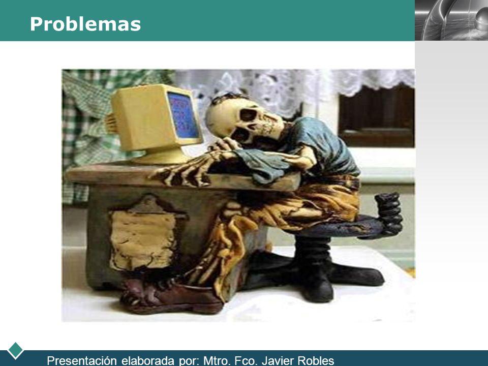 Problemas Presentación elaborada por: Mtro. Fco. Javier Robles