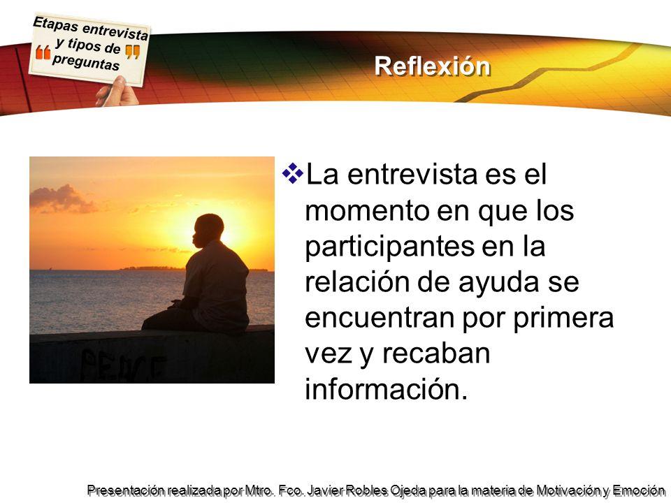 Reflexión La entrevista es el momento en que los participantes en la relación de ayuda se encuentran por primera vez y recaban información.