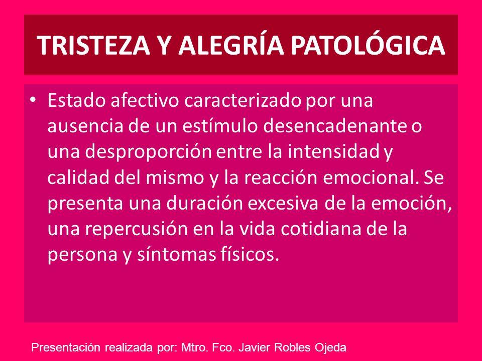 TRISTEZA Y ALEGRÍA PATOLÓGICA