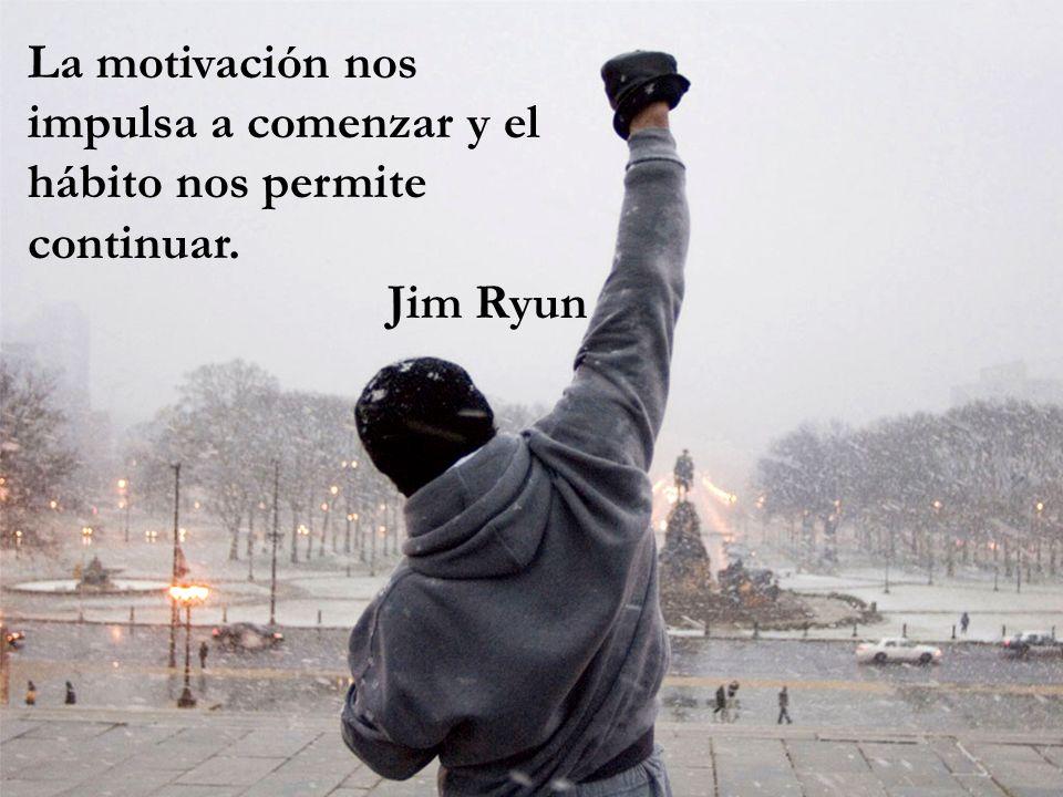 La motivación nos impulsa a comenzar y el hábito nos permite continuar.