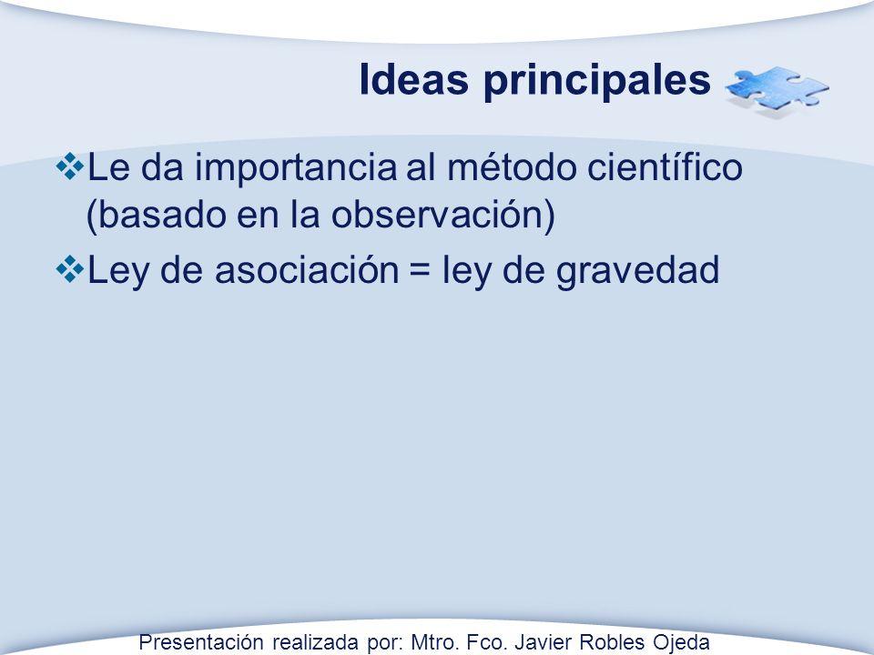 Ideas principales Le da importancia al método científico (basado en la observación) Ley de asociación = ley de gravedad.