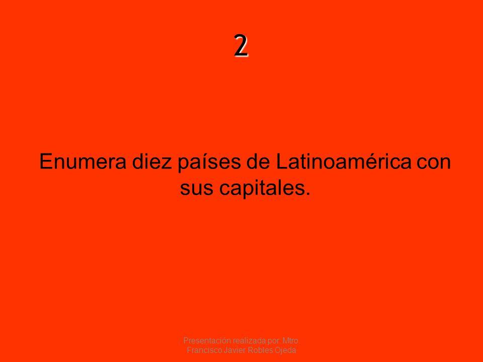 2 Enumera diez países de Latinoamérica con sus capitales.