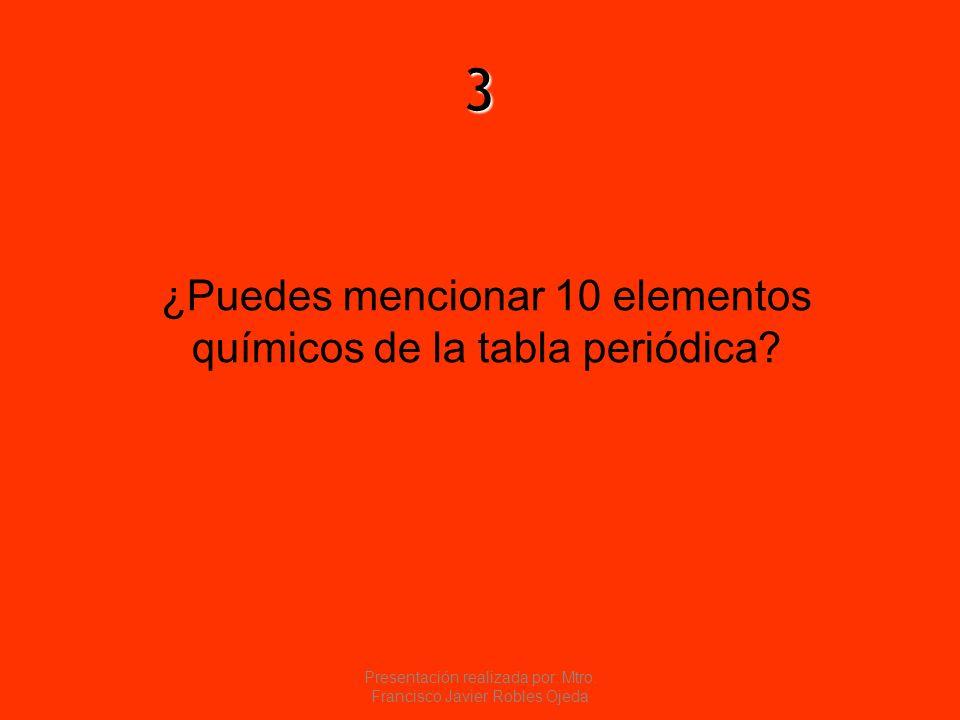 3 ¿Puedes mencionar 10 elementos químicos de la tabla periódica