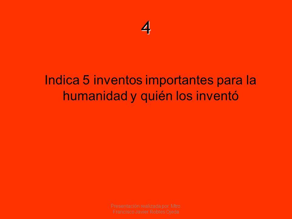 4 Indica 5 inventos importantes para la humanidad y quién los inventó