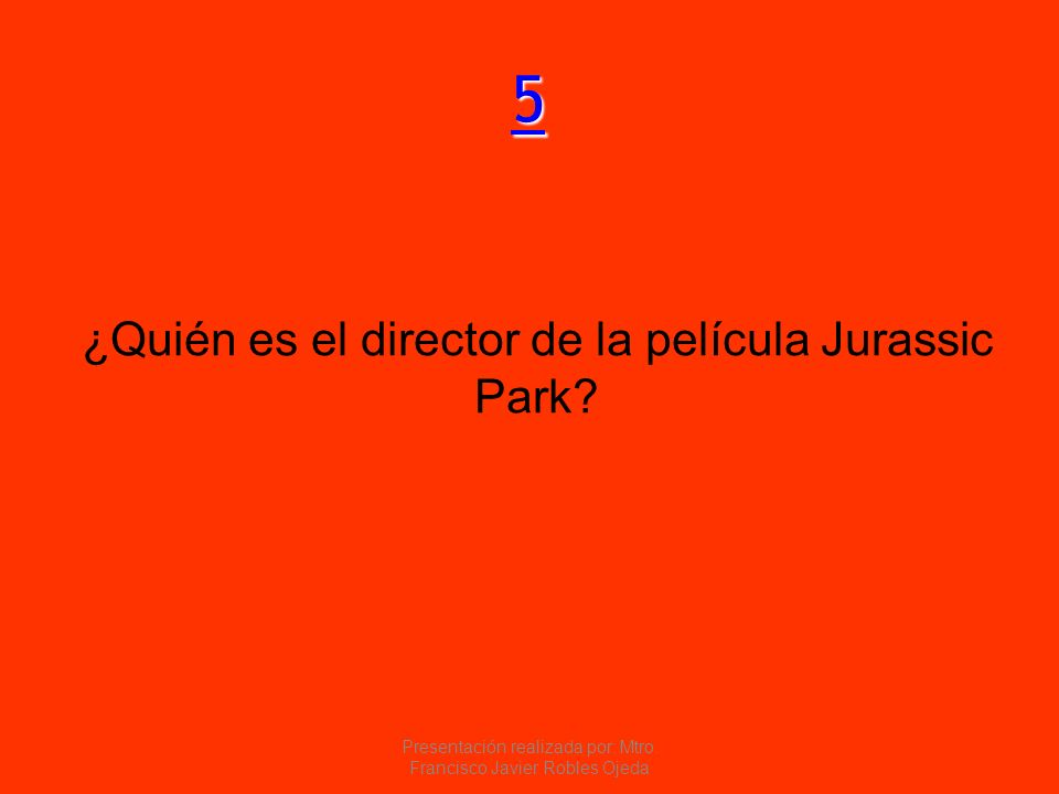 5 ¿Quién es el director de la película Jurassic Park