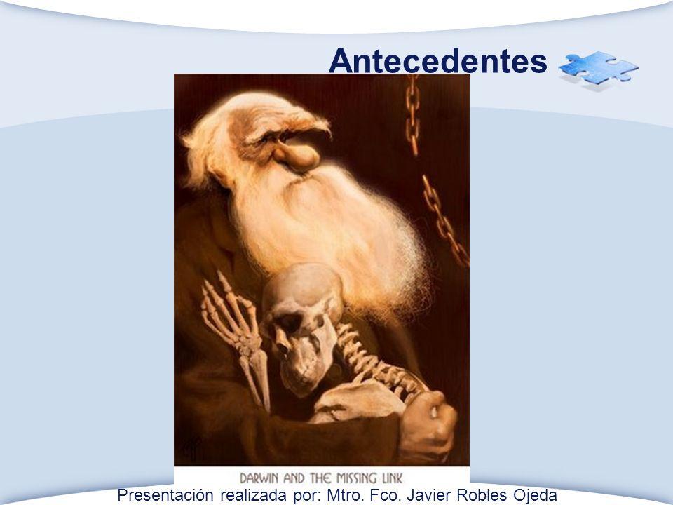 Antecedentes Presentación realizada por: Mtro. Fco. Javier Robles Ojeda