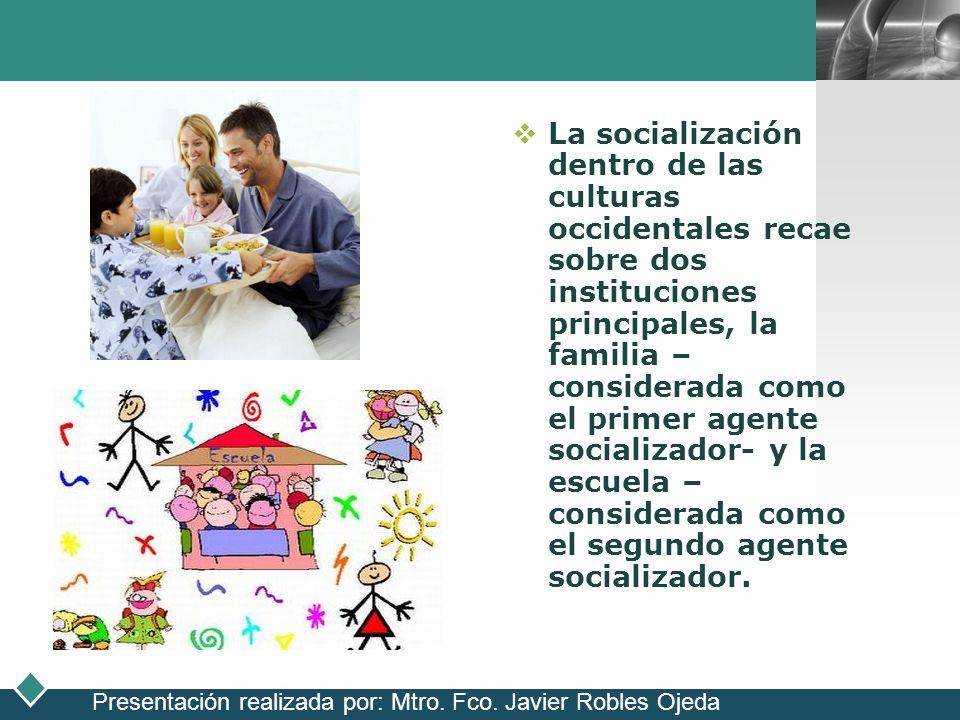 La socialización dentro de las culturas occidentales recae sobre dos instituciones principales, la familia –considerada como el primer agente socializador- y la escuela –considerada como el segundo agente socializador.
