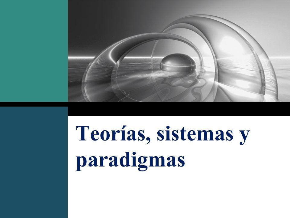 Teorías, sistemas y paradigmas