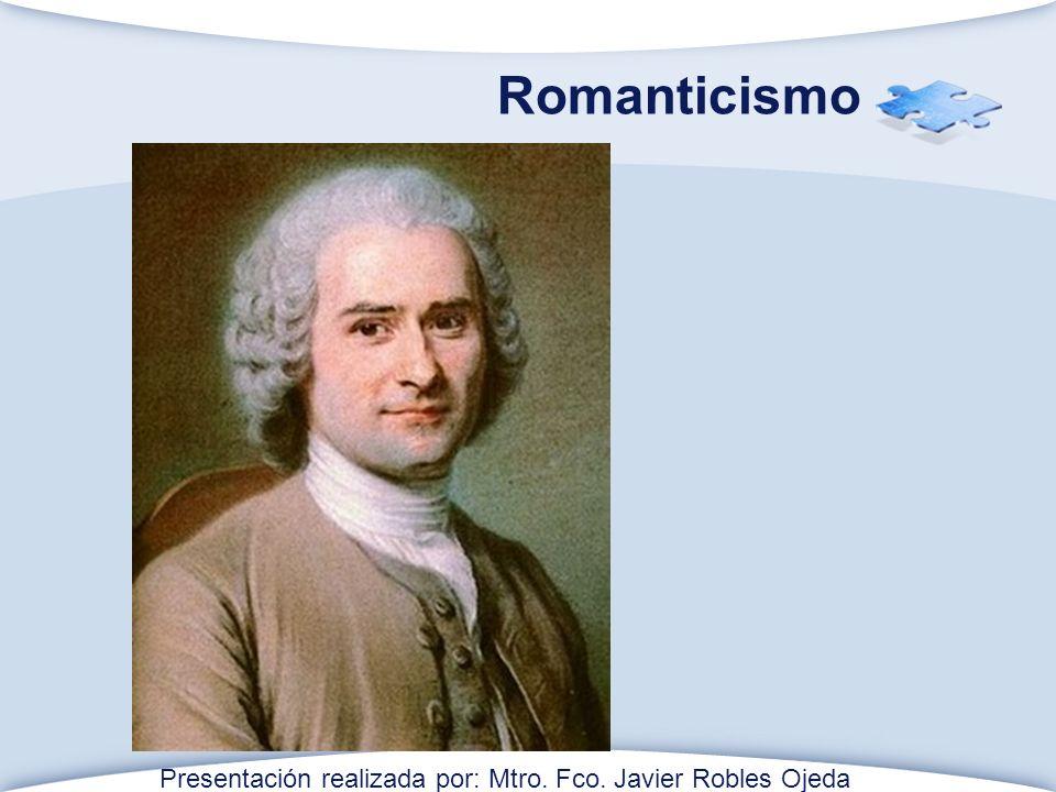 Romanticismo Presentación realizada por: Mtro. Fco. Javier Robles Ojeda