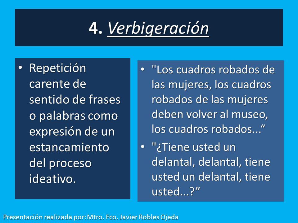 4. Verbigeración Repetición carente de sentido de frases o palabras como expresión de un estancamiento del proceso ideativo.