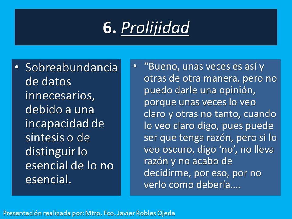 6. Prolijidad Sobreabundancia de datos innecesarios, debido a una incapacidad de síntesis o de distinguir lo esencial de lo no esencial.
