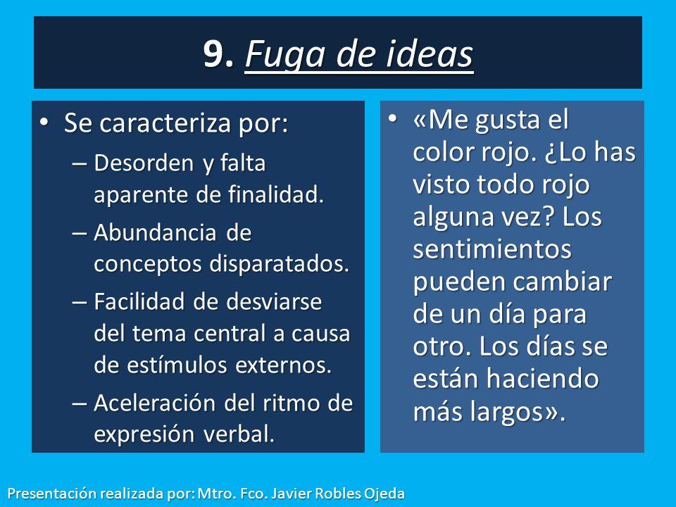 9. Fuga de ideas Se caracteriza por: